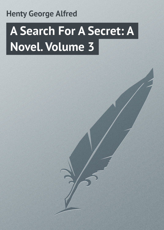 A Search For A Secret: A Novel. Volume 3