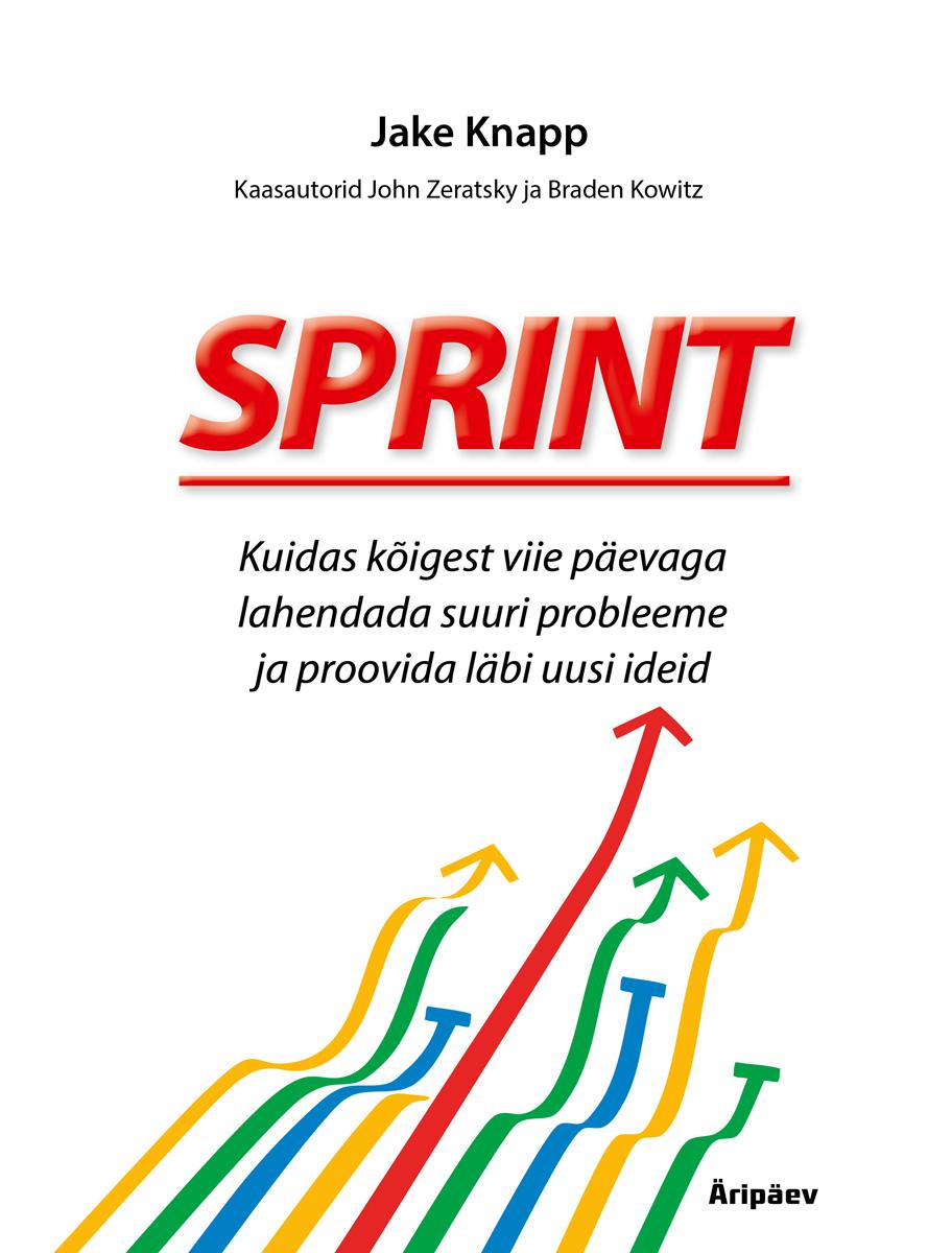 Sprint. Kuidas kõigest viie päevaga lahendada suuri probleeme ja proovida läbi uusi ideid