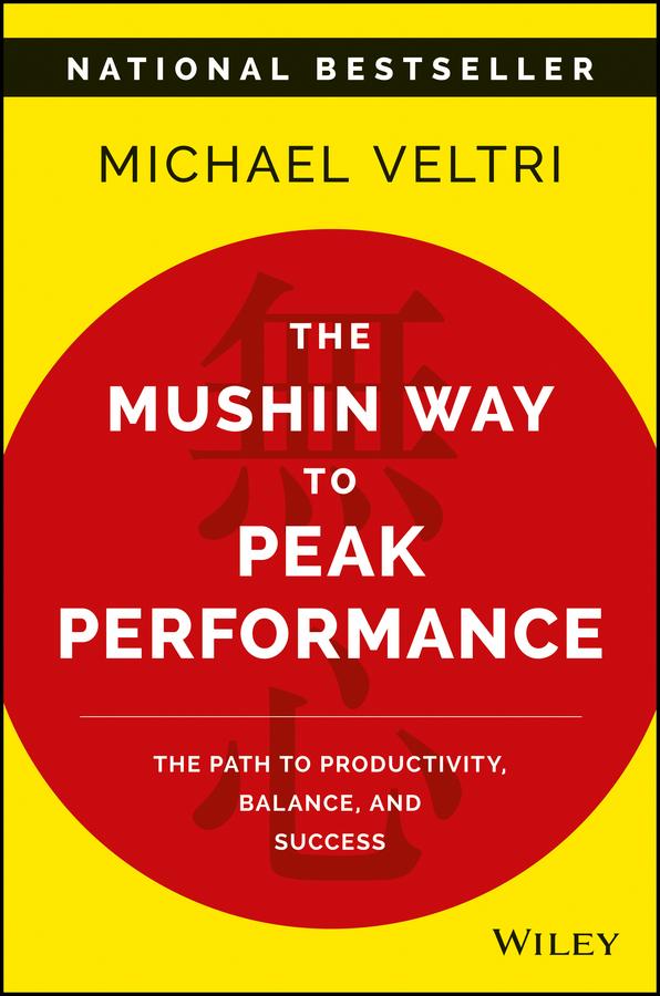 The Mushin Way to Peak Performance. The Path to Productivity, Balance, and Success