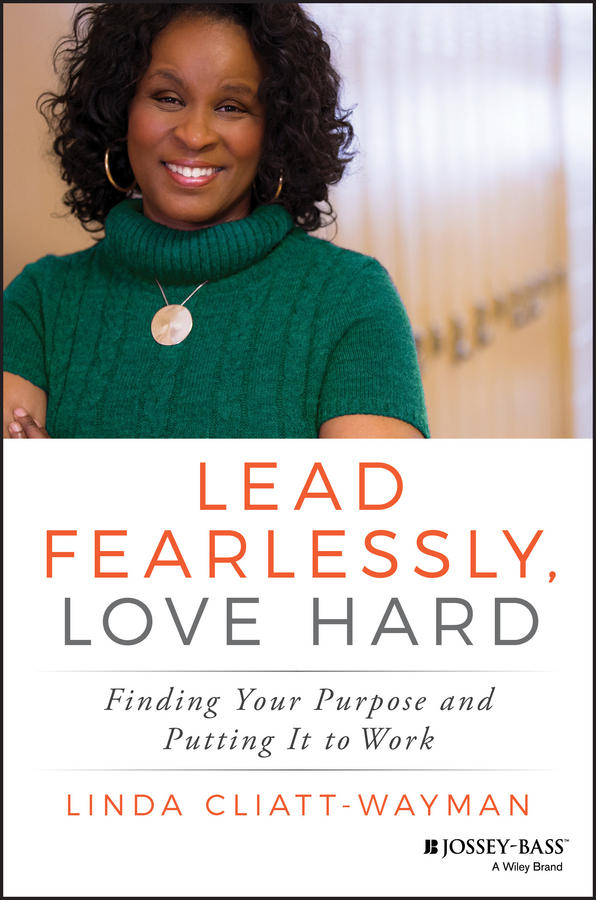 Lead Fearlessly, Love Hard. Finding Your Purpose and Putting It to Work