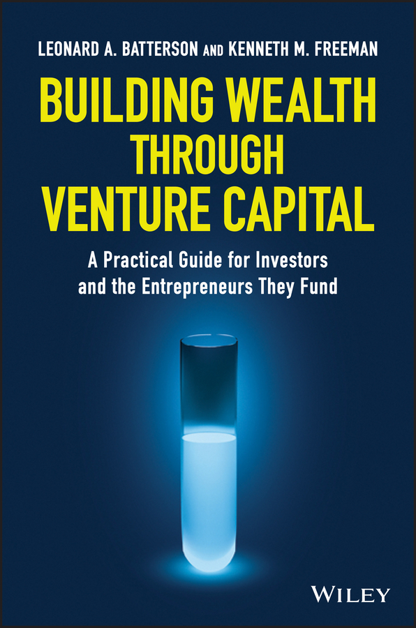 Building Wealth through Venture Capital. A Practical Guide for Investors and the Entrepreneurs They Fund
