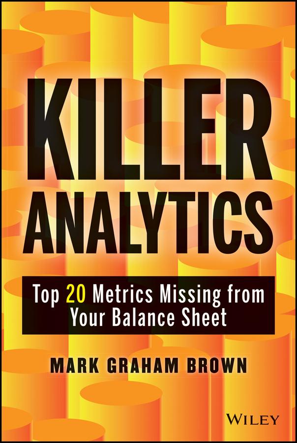 Killer Analytics. Top 20 Metrics Missing from your Balance Sheet
