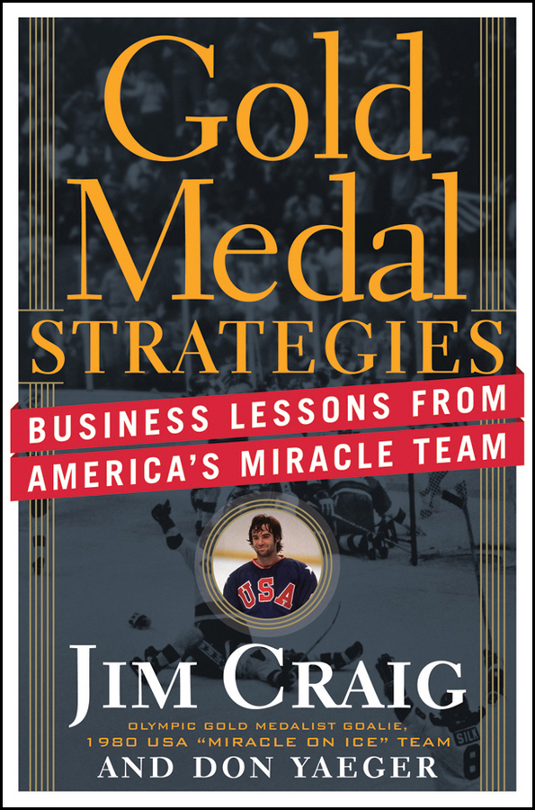 Gold Medal Strategies. Business Lessons From America's Miracle Team