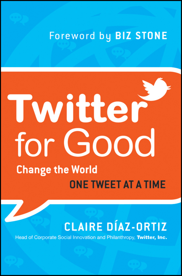 Twitter for Good. Change the World One Tweet at a Time