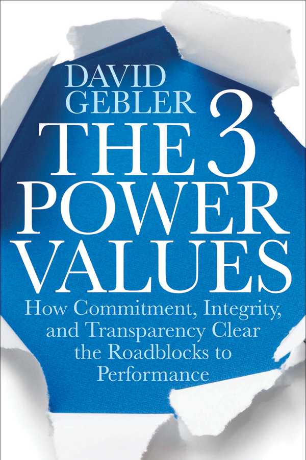 The 3 Power Values. How Commitment, Integrity, and Transparency Clear the Roadblocks to Performance