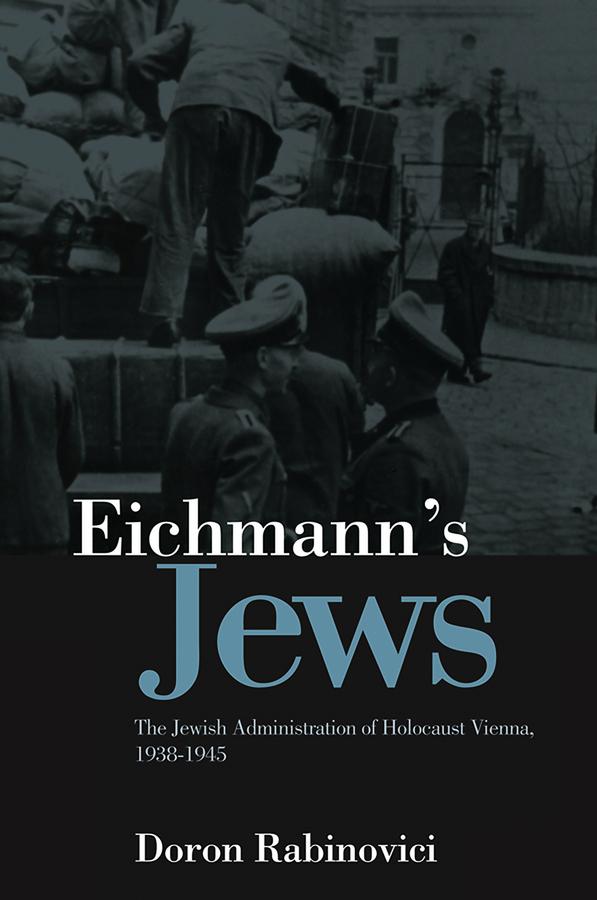 Eichmann's Jews. The Jewish Administration of Holocaust Vienna, 1938-1945
