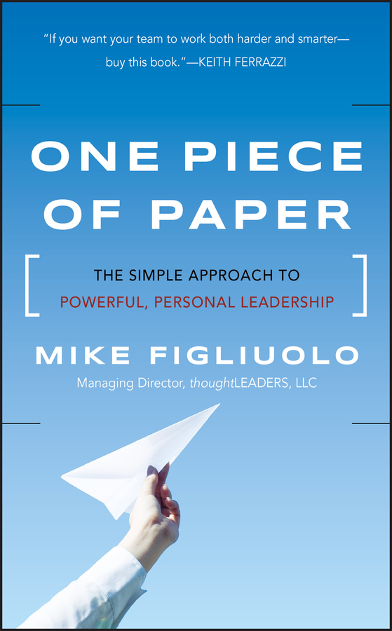 One Piece of Paper. The Simple Approach to Powerful, Personal Leadership