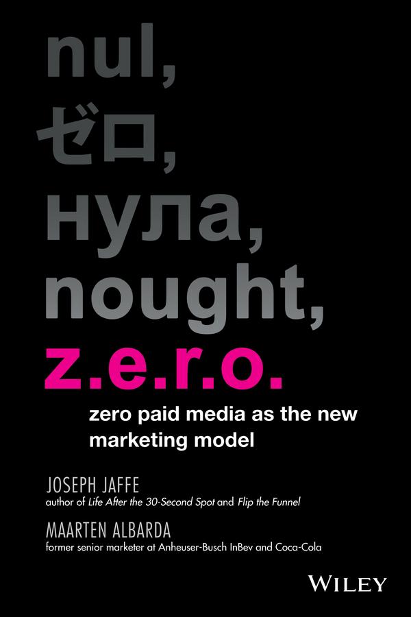 Z.E.R.O. Zero Paid Media as the New Marketing Model