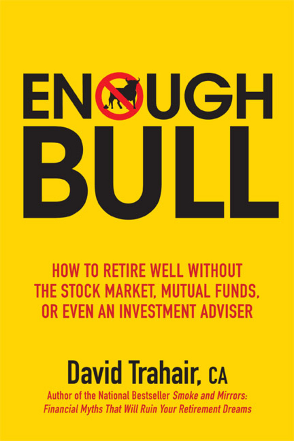 Enough Bull. How to Retire Well without the Stock Market, Mutual Funds, or Even an Investment Advisor