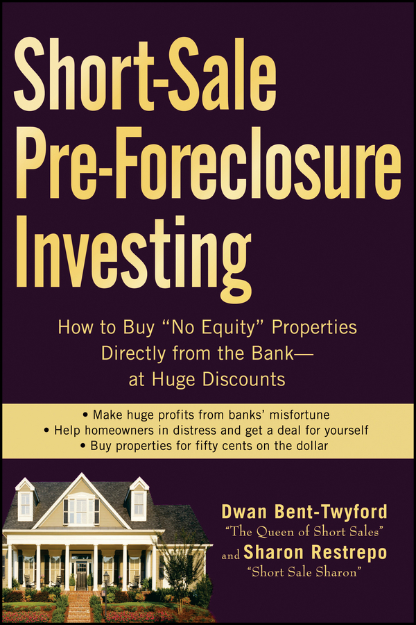 "Short-Sale Pre-Foreclosure Investing. How to Buy""No-Equity""Properties Directly from the Bank -- at Huge Discounts"