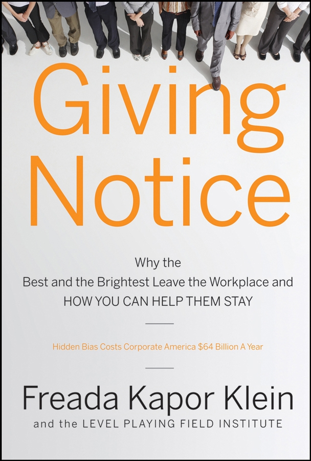 Giving Notice. Why the Best and Brightest are Leaving the Workplace and How You Can Help them Stay