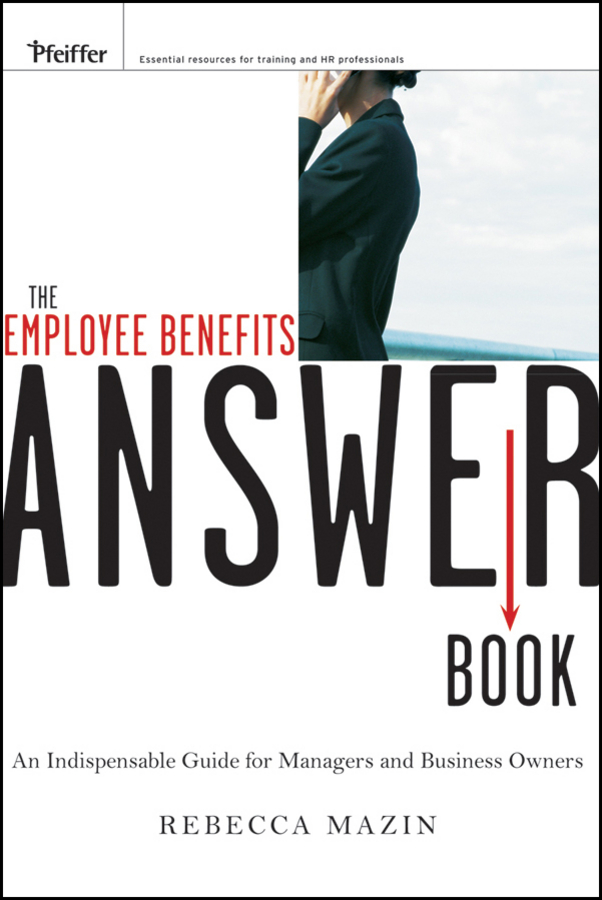 The Employee Benefits Answer Book. An Indispensable Guide for Managers and Business Owners