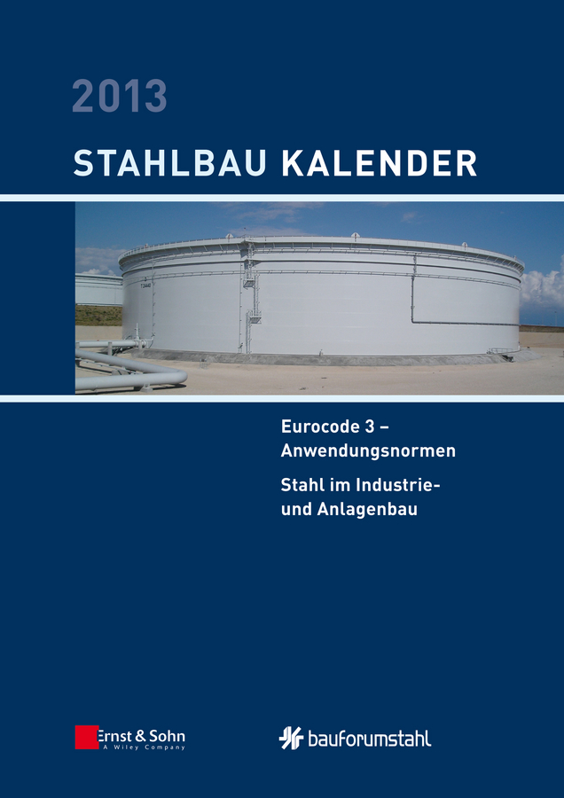 Stahlbau-Kalender 2013 - Eurocode 3. Anwendungsnormen, Stahl im Industrie- und Anlagenbau