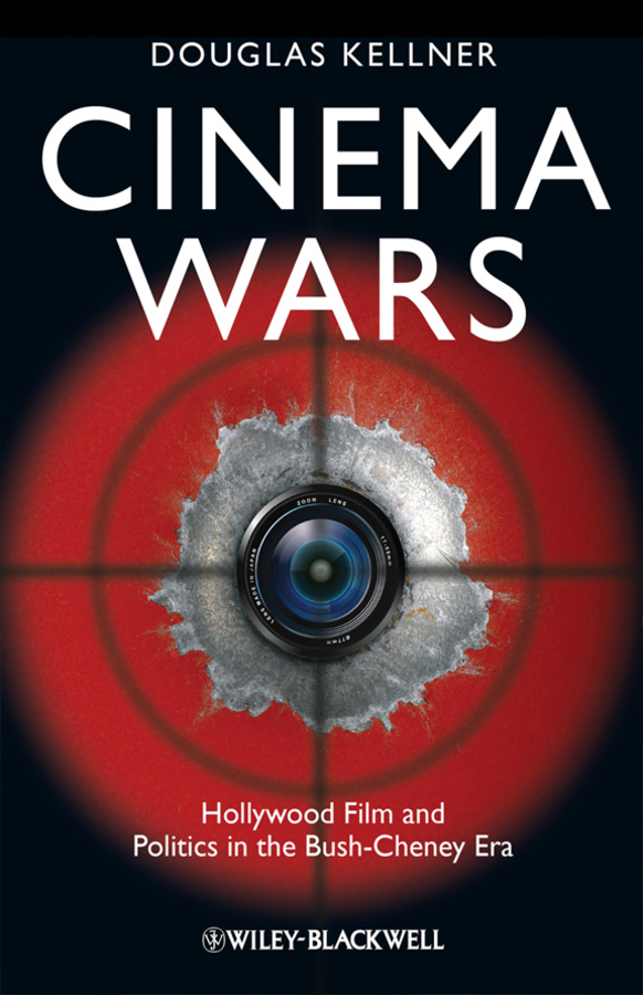 Cinema Wars. Hollywood Film and Politics in the Bush-Cheney Era