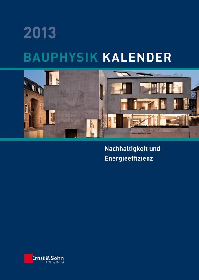 Bauphysik-Kalender 2013. Schwerpunkt - Nachhaltigkeit und Energieeffizienz