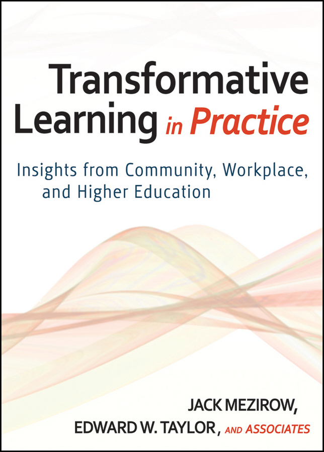 Transformative Learning in Practice. Insights from Community, Workplace, and Higher Education