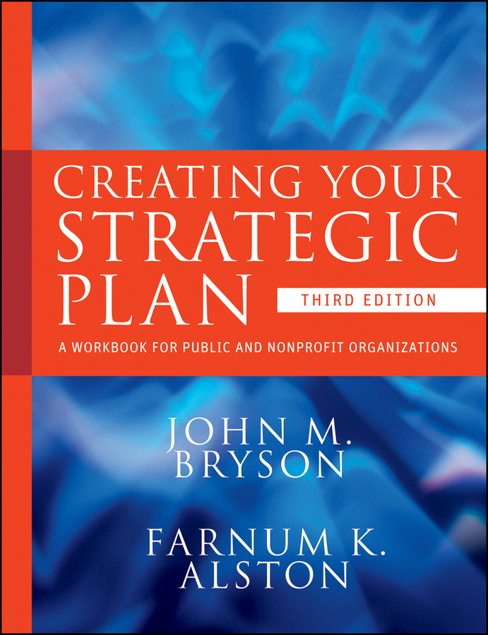 Creating Your Strategic Plan. A Workbook for Public and Nonprofit Organizations