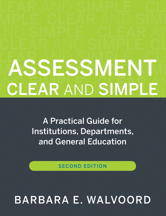 Assessment Clear and Simple. A Practical Guide for Institutions, Departments, and General Education