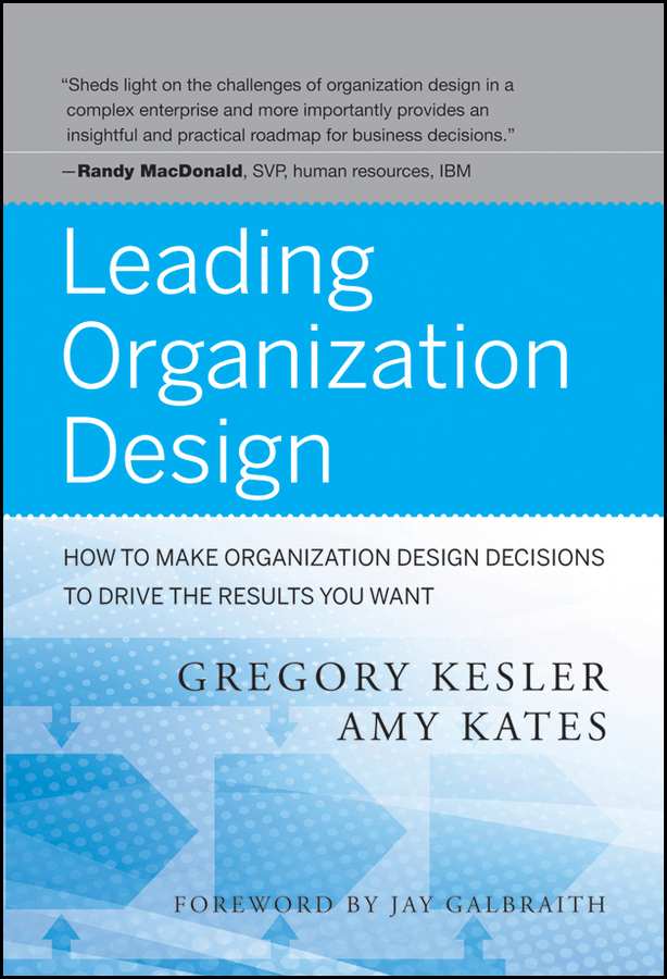 Leading Organization Design. How to Make Organization Design Decisions to Drive the Results You Want