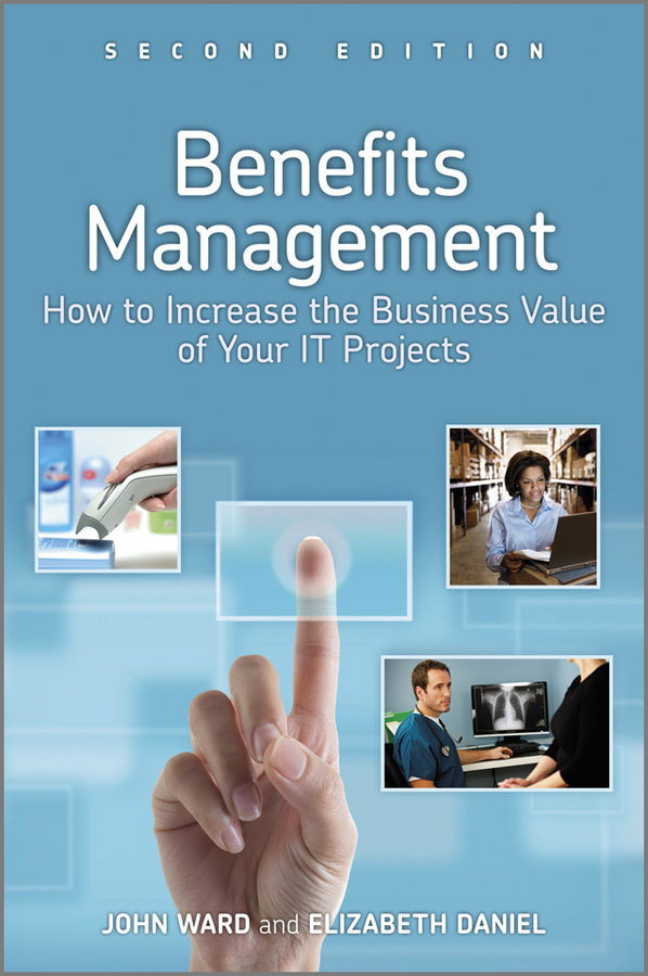 Benefits Management. How to Increase the Business Value of Your IT Projects