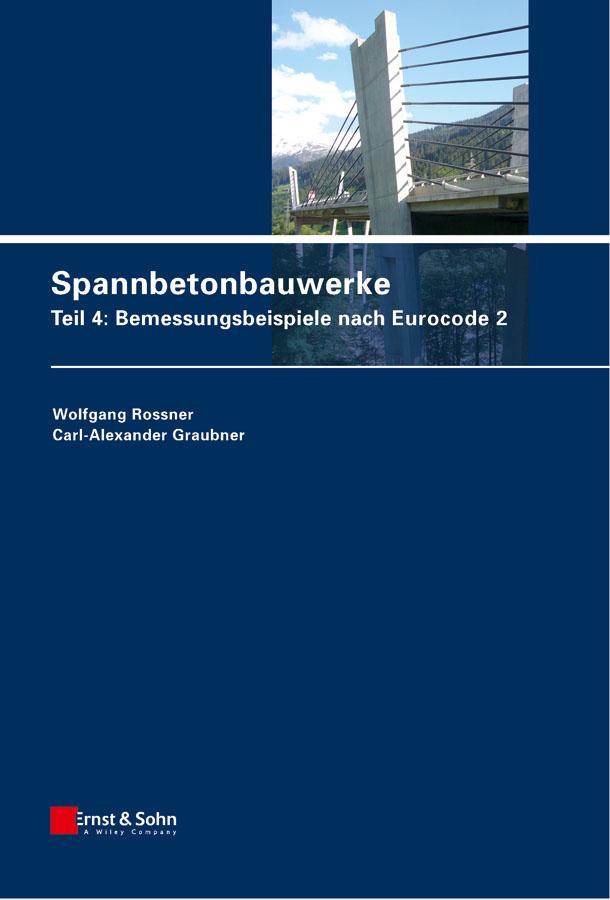 Spannbetonbauwerke. Teil 4: Bemessungsbeispiele nach Eurocode 2
