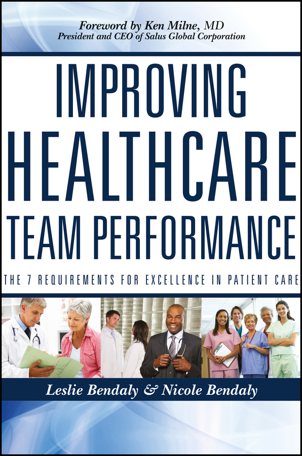 Improving Healthcare Team Performance. The 7 Requirements for Excellence in Patient Care