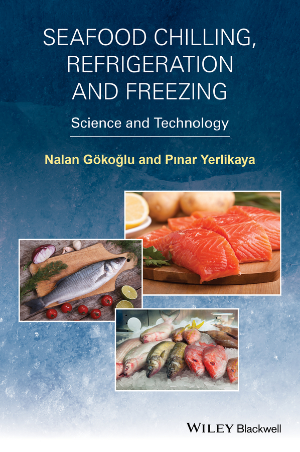 Seafood Chilling, Refrigeration and Freezing. Science and Technology