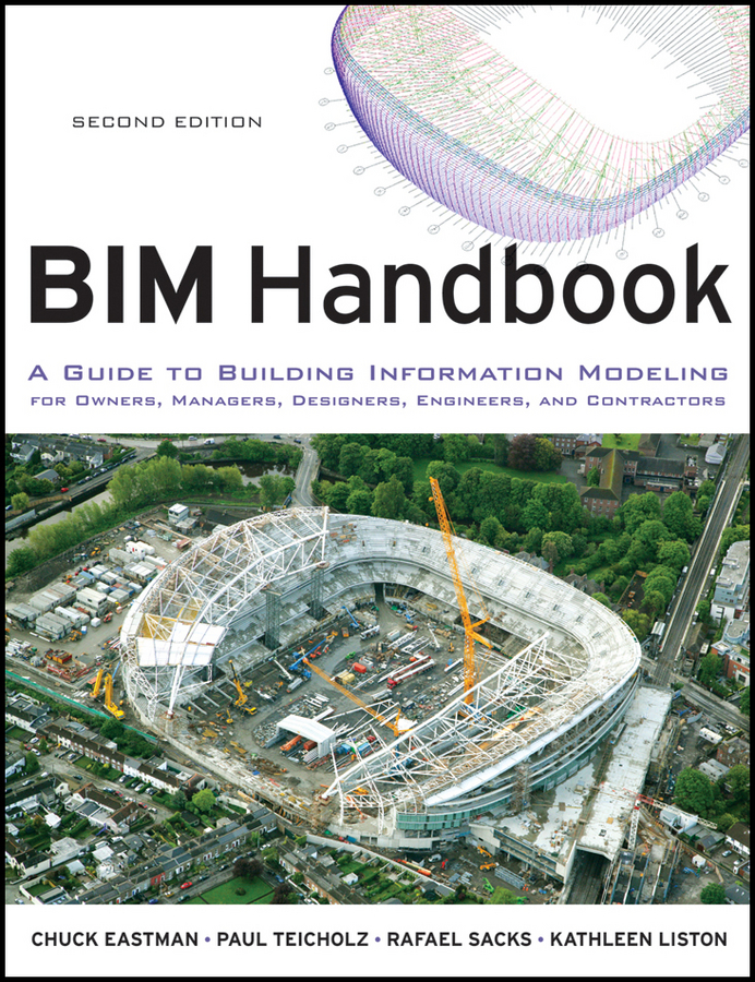 BIM Handbook. A Guide to Building Information Modeling for Owners, Managers, Designers, Engineers and Contractors