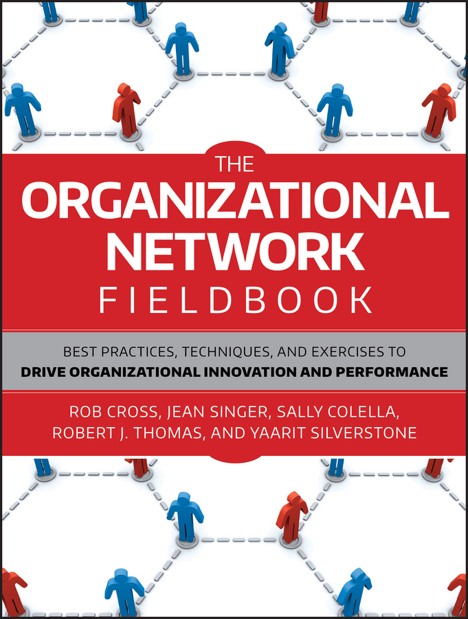 The Organizational Network Fieldbook. Best Practices, Techniques and Exercises to Drive Organizational Innovation and Performance