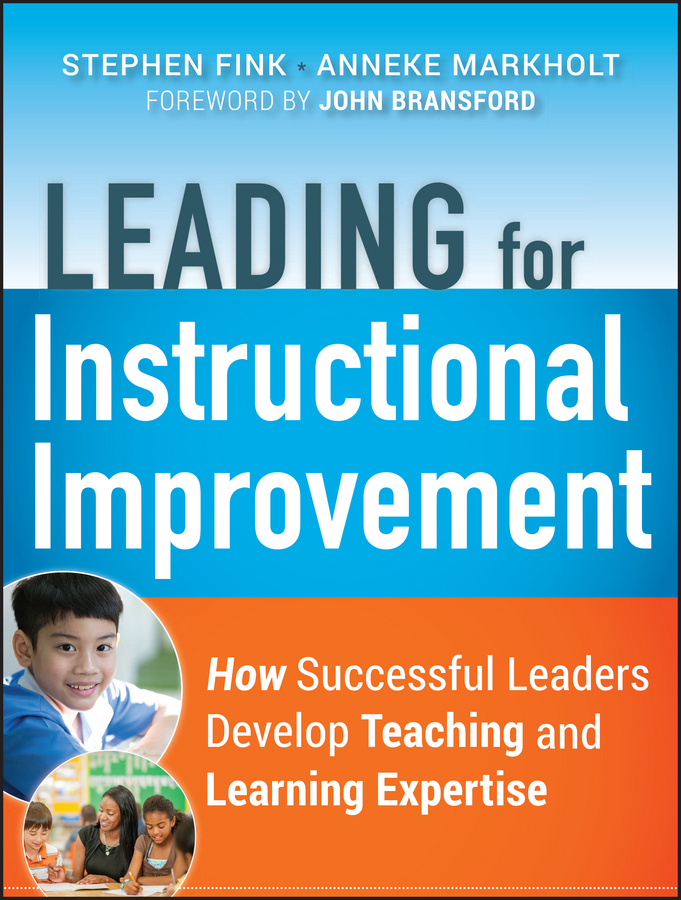Leading for Instructional Improvement. How Successful Leaders Develop Teaching and Learning Expertise