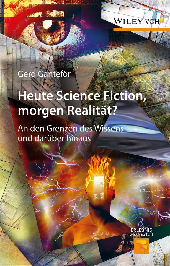 Heute Science Fiction, morgen Realität?. An den Grenzen des Wissens und darüber hinaus