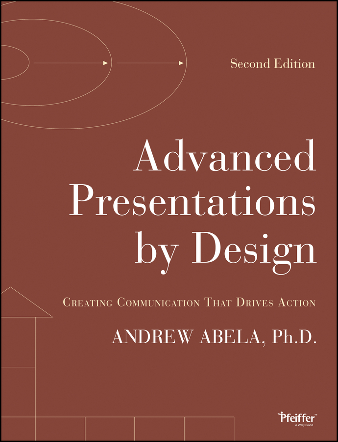 Advanced Presentations by Design. Creating Communication that Drives Action