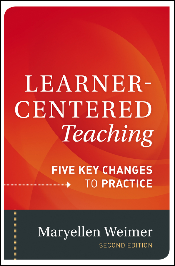 Learner-Centered Teaching. Five Key Changes to Practice