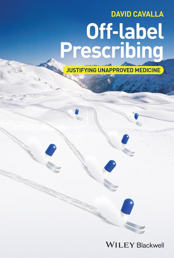 Off-label Prescribing. Justifying Unapproved Medicine