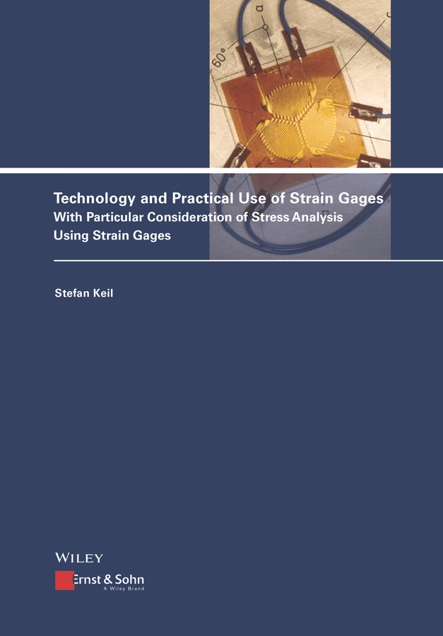Technology and Practical Use of Strain Gages. With Particular Consideration of Stress Analysis Using Strain Gages