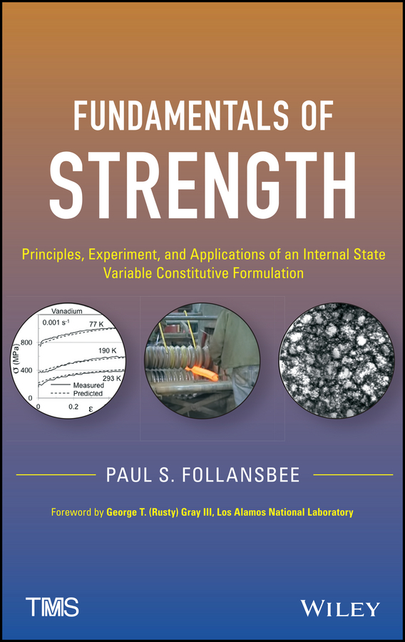Fundamentals of Strength. Principles, Experiment, and Applications of an Internal State Variable Constitutive Formulation