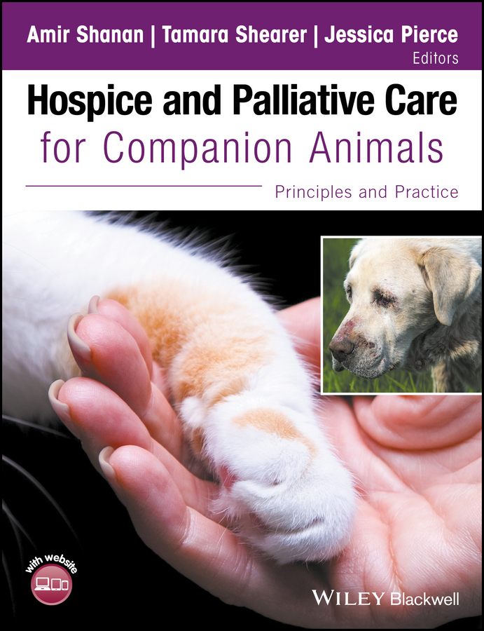 Hospice and Palliative Care for Companion Animals. Principles and Practice