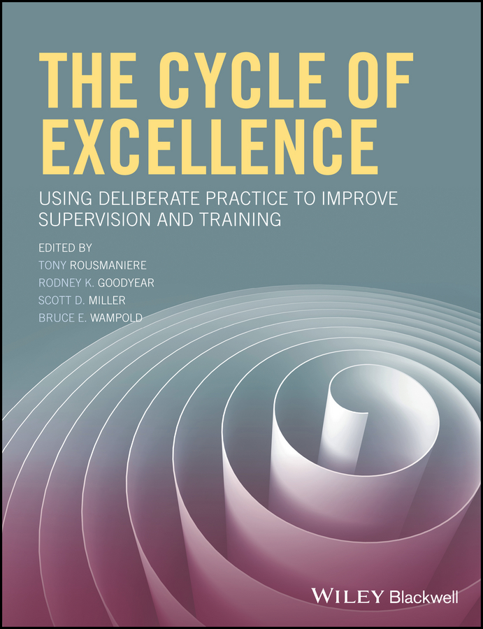 The Cycle of Excellence. Using Deliberate Practice to Improve Supervision and Training