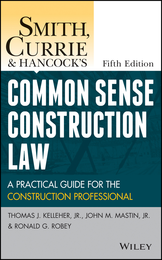 Smith, Currie and Hancock's Common Sense Construction Law. A Practical Guide for the Construction Professional