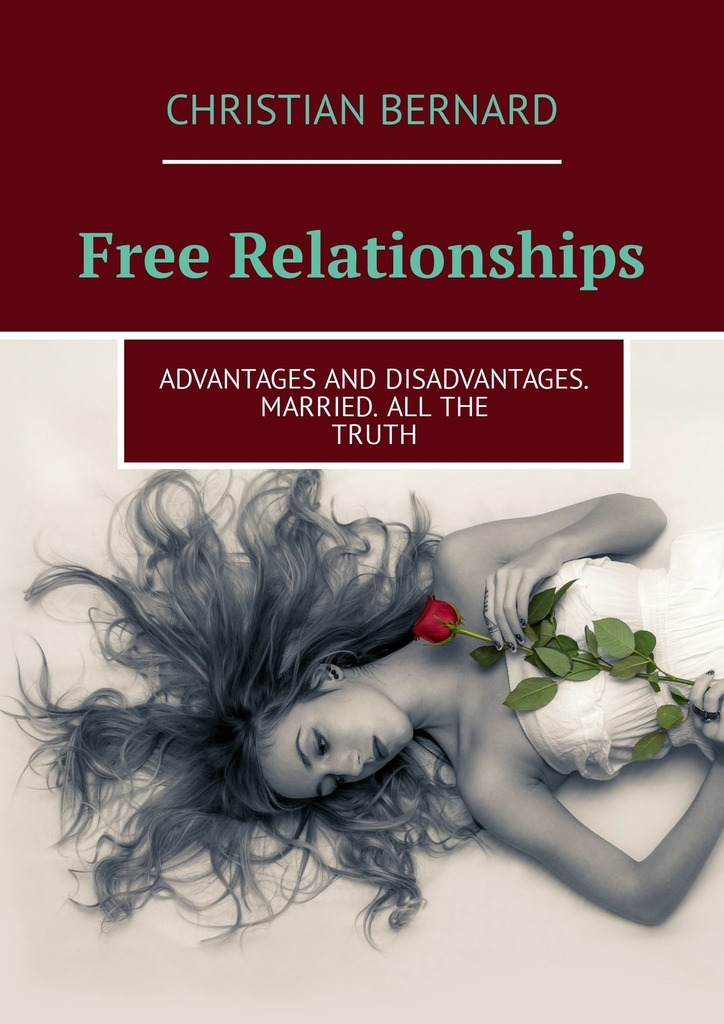 Free Relationships. Advantages and disadvantages. Married. Allthe truth