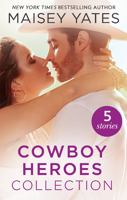 The Maisey Yates Collection : Cowboy Heroes: Take Me, Cowboy / Hold Me, Cowboy / Seduce Me, Cowboy / Claim Me, Cowboy / The Rancher's Baby