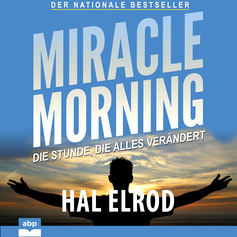 Miracle Morning - Die Stunde, die alles verändert (Ungekürzt)