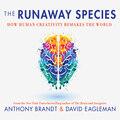 The Runaway Species - How Human Creativity Remakes the World (Unabridged)