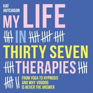 My Life in Thirty Seven Therapies - From yoga to hypnosis and why voodoo is never the answer (Unabridged)