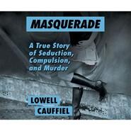 Masquerade - A True Story of Seduction, Compulsion, and Murder (Unabridged)