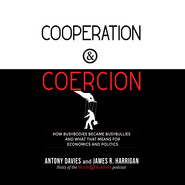 Cooperation and Coercion - How Busybodies Became Busybullies and What that Means for Economics and Politics (Unabridged)