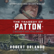 The Tragedy of Patton - A Soldier\'s Date with Destiny (Unabridged)