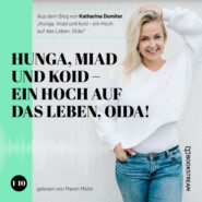Hunga, miad & koid - Ein Hoch aufs Leben, Oida! - Folge 1-10 (Ungekürzt)