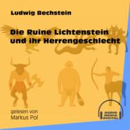 Die Ruine Lichtenstein und ihr Herrengeschlecht (Ungekürzt)