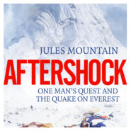 Aftershock - One man\'s quest and the quake on Everest (Unabridged)